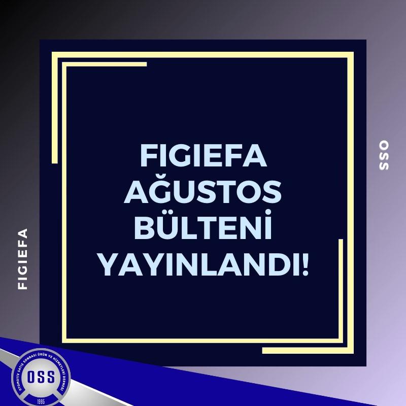 FIGIEFA Ağustos 2020 Bülteni, Dikkat Çekici ve Bilgilendirici Konularıyla Yayınlandı